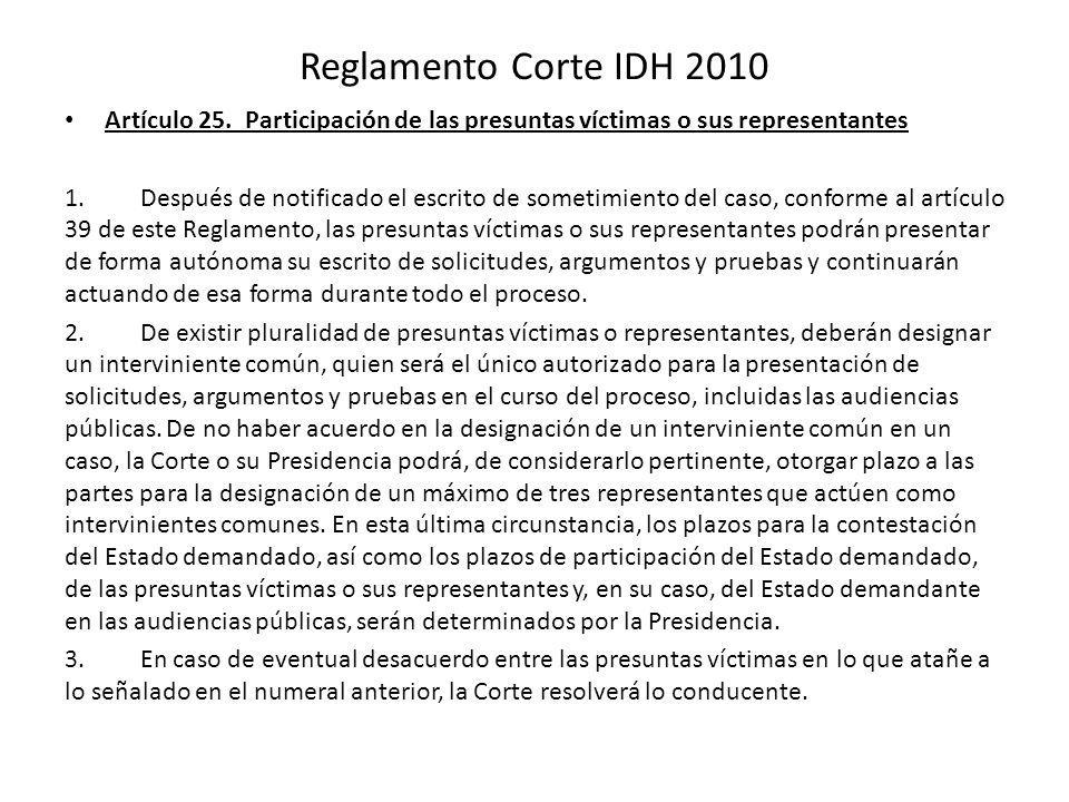 Reglamento Corte IDH 2010 Artículo 25. Participación de las presuntas víctimas o sus representantes 1. Después de notificado el escrito de sometimient