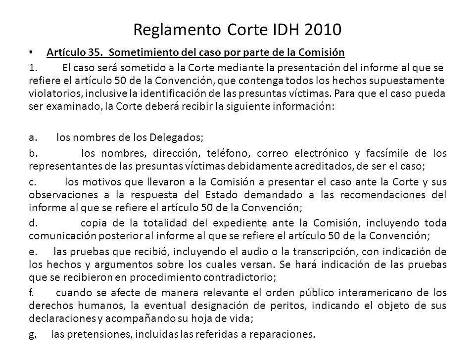 Reglamento Corte IDH 2010 Artículo 35. Sometimiento del caso por parte de la Comisión 1. El caso será sometido a la Corte mediante la presentación del