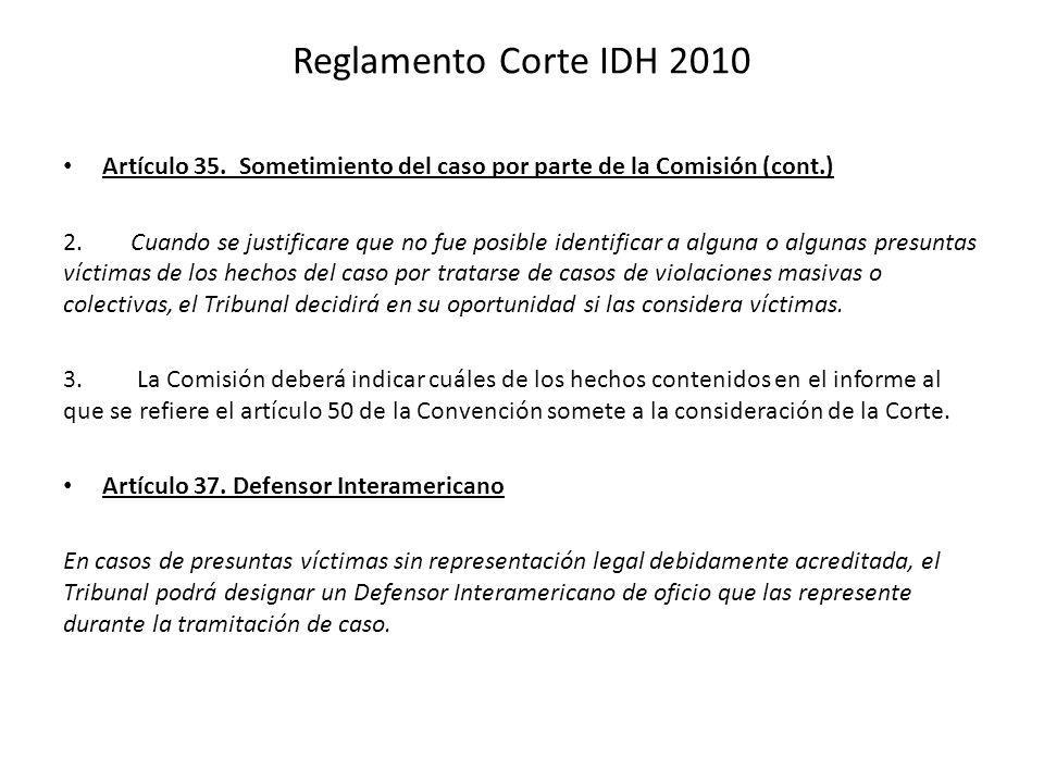 Reglamento Corte IDH 2010 Artículo 35. Sometimiento del caso por parte de la Comisión (cont.) 2. Cuando se justificare que no fue posible identificar