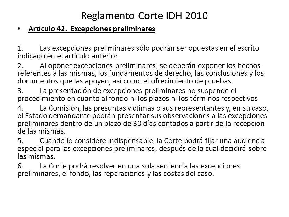 Reglamento Corte IDH 2010 Artículo 42. Excepciones preliminares 1. Las excepciones preliminares sólo podrán ser opuestas en el escrito indicado en el