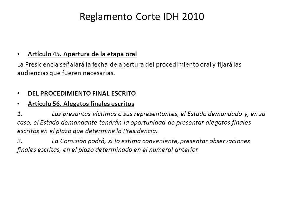 Reglamento Corte IDH 2010 Artículo 45. Apertura de la etapa oral La Presidencia señalará la fecha de apertura del procedimiento oral y fijará las audi