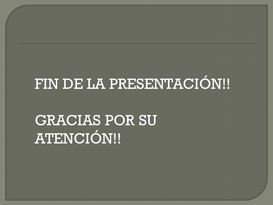 FIN DE LA PRESENTACIÓN!! GRACIAS POR SU ATENCIÓN!!