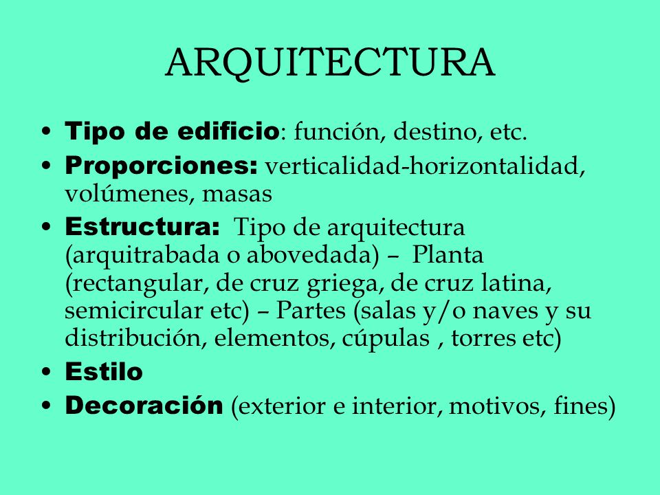 ARQUITECTURA Tipo de edificio : función, destino, etc. Proporciones: verticalidad-horizontalidad, volúmenes, masas Estructura: Tipo de arquitectura (a