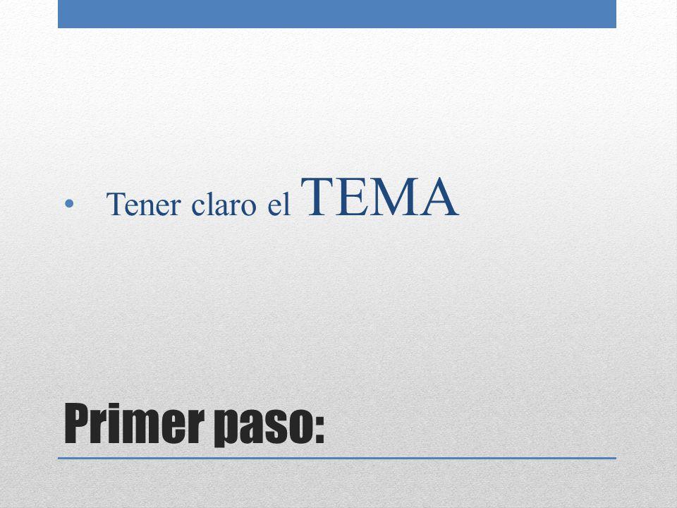 Primer paso: Tener claro el TEMA