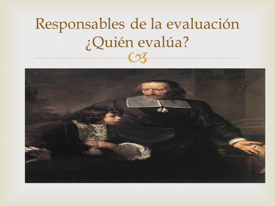 Responsables de la evaluación ¿Quién evalúa?