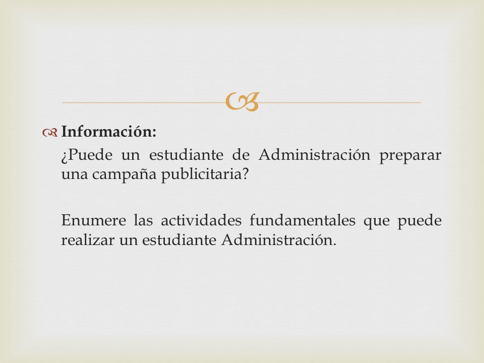 Información: ¿Puede un estudiante de Administración preparar una campaña publicitaria? Enumere las actividades fundamentales que puede realizar un est