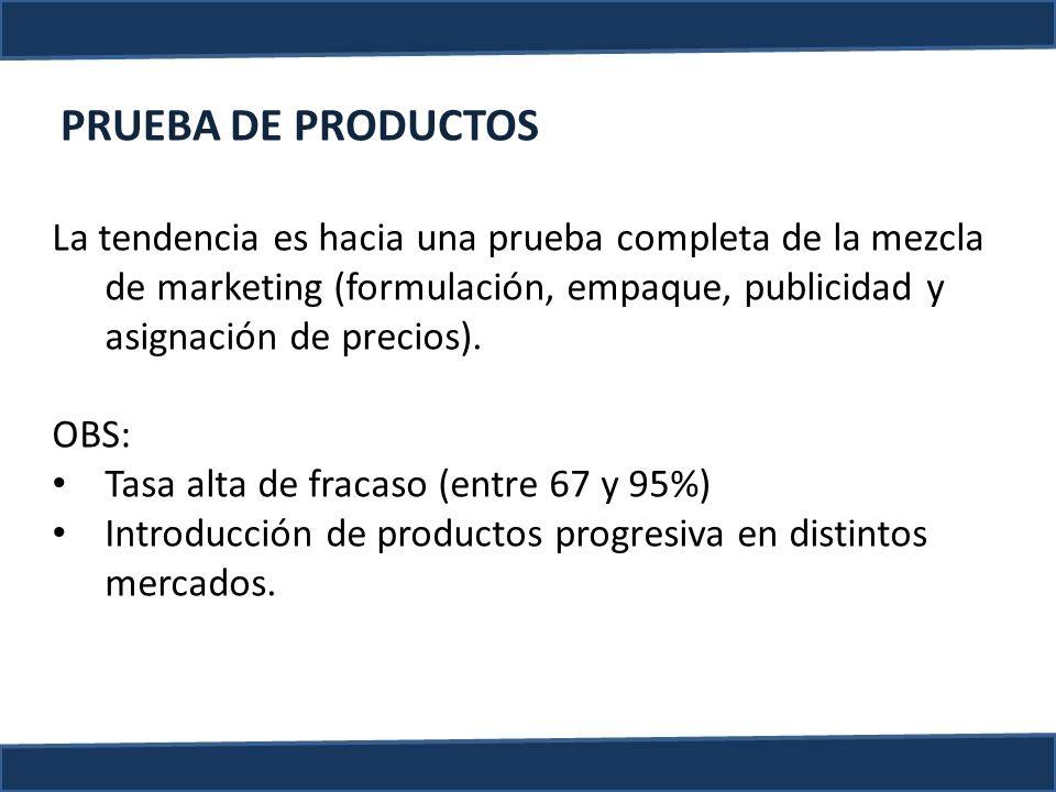 PRUEBA DE PRODUCTOS La tendencia es hacia una prueba completa de la mezcla de marketing (formulación, empaque, publicidad y asignación de precios). OB