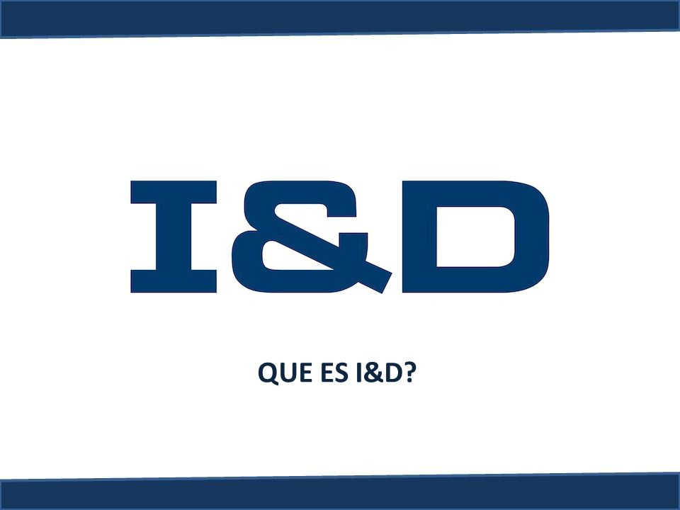 QUE ES I&D?