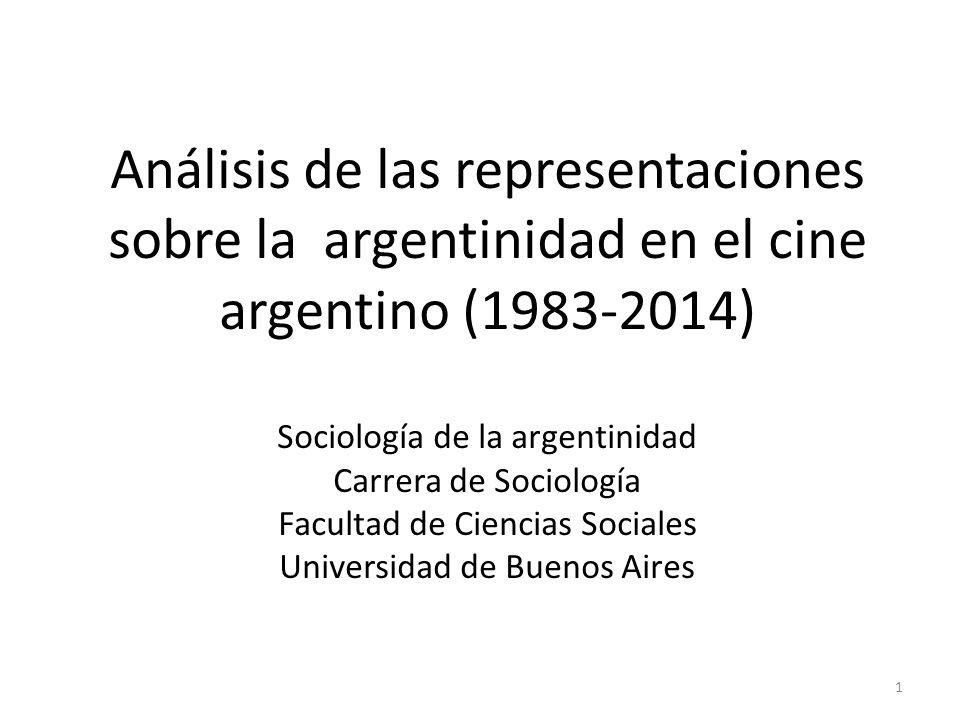 Análisis de las representaciones sobre la argentinidad en el cine argentino (1983-2014) Sociología de la argentinidad Carrera de Sociología Facultad de Ciencias Sociales Universidad de Buenos Aires 1