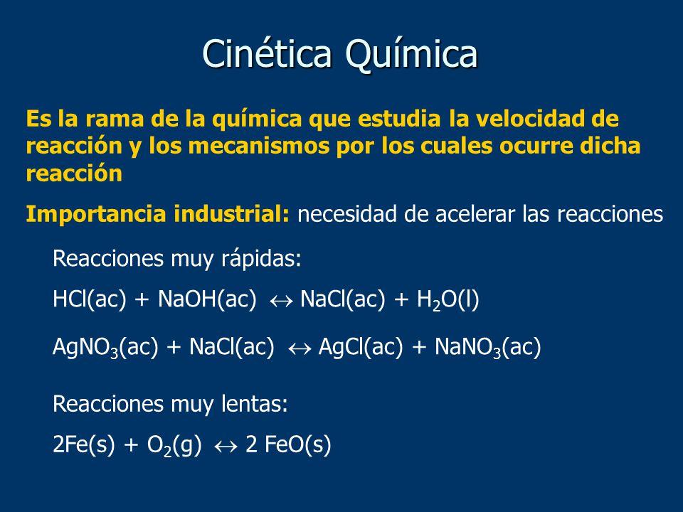 Es la rama de la química que estudia la velocidad de reacción y los mecanismos por los cuales ocurre dicha reacción Importancia industrial: necesidad