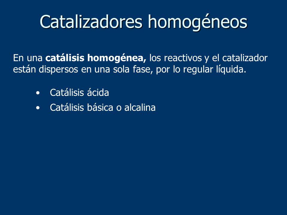 En una catálisis homogénea, los reactivos y el catalizador están dispersos en una sola fase, por lo regular líquida. Catálisis ácida Catálisis básica