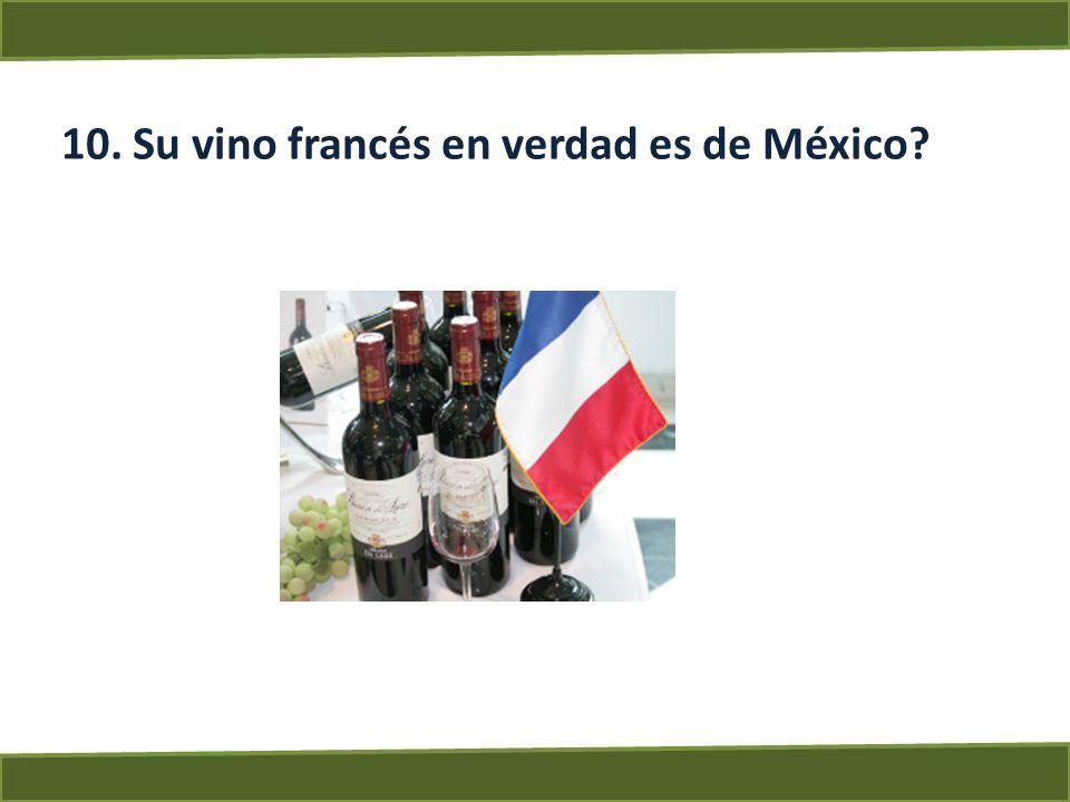 10. Su vino francés en verdad es de México?