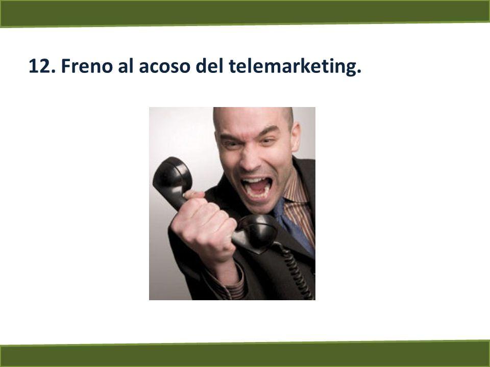 12. Freno al acoso del telemarketing.