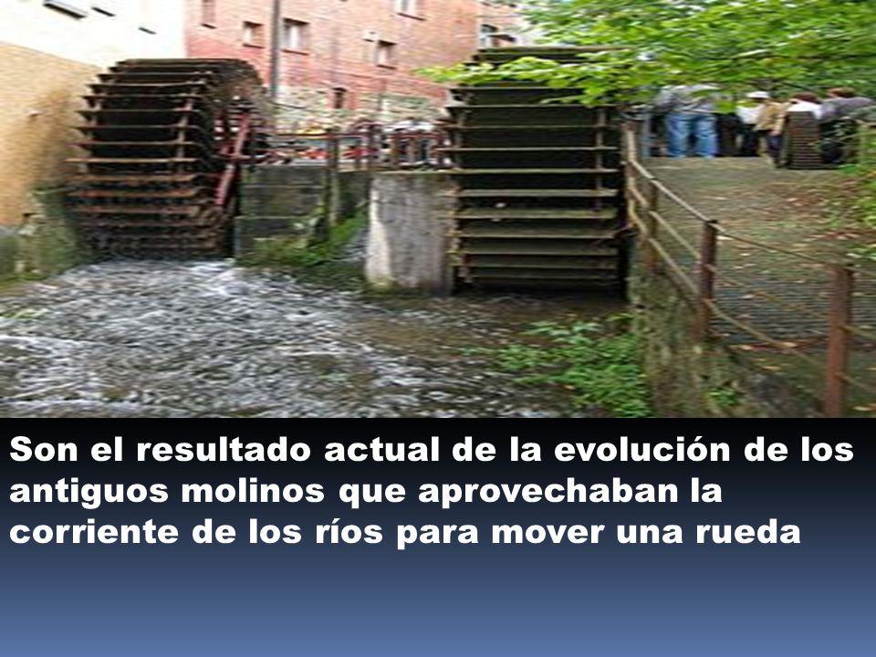 Son el resultado actual de la evolución de los antiguos molinos que aprovechaban la corriente de los ríos para mover una rueda