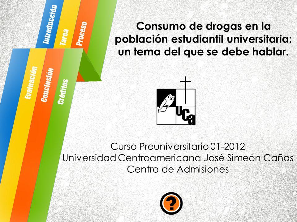 Consumo de drogas en la población estudiantil universitaria: un tema del que se debe hablar. Curso Preuniversitario 01-2012 Universidad Centroamerican