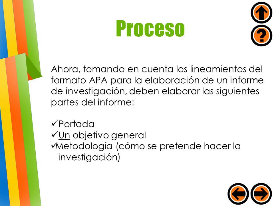 Proceso Ahora, tomando en cuenta los lineamientos del formato APA para la elaboración de un informe de investigación, deben elaborar las siguientes pa