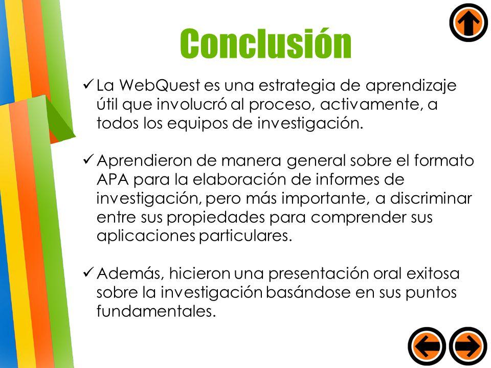La WebQuest es una estrategia de aprendizaje útil que involucró al proceso, activamente, a todos los equipos de investigación. Aprendieron de manera g