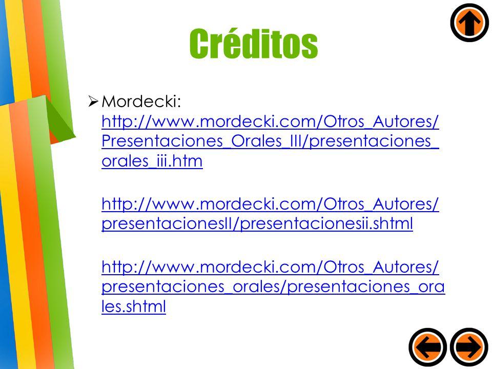 Mordecki: http://www.mordecki.com/Otros_Autores/ Presentaciones_Orales_III/presentaciones_ orales_iii.htm http://www.mordecki.com/Otros_Autores/ Prese