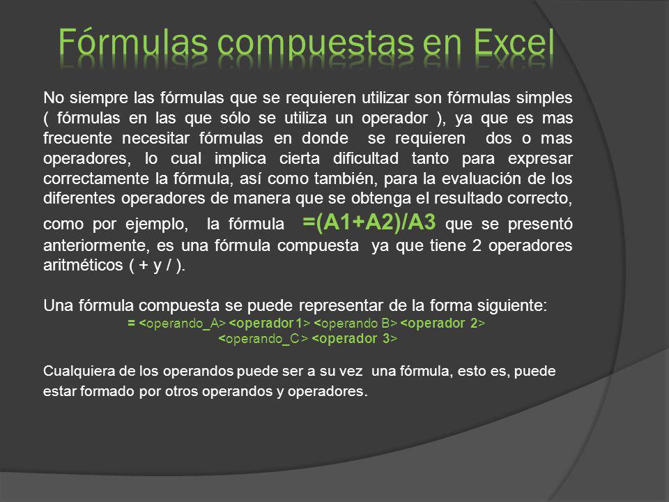 No siempre las fórmulas que se requieren utilizar son fórmulas simples ( fórmulas en las que sólo se utiliza un operador ), ya que es mas frecuente ne