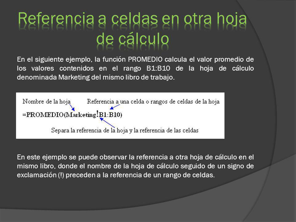 En el siguiente ejemplo, la función PROMEDIO calcula el valor promedio de los valores contenidos en el rango B1:B10 de la hoja de cálculo denominada M