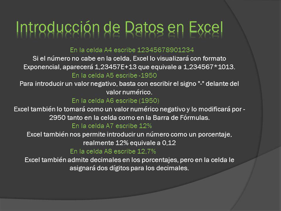 En la celda A4 escribe 12345678901234 Si el número no cabe en la celda, Excel lo visualizará con formato Exponencial, aparecerá 1,23457E+13 que equiva