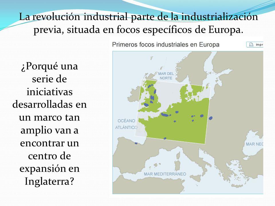 La revolución industrial parte de la industrialización previa, situada en focos específicos de Europa.
