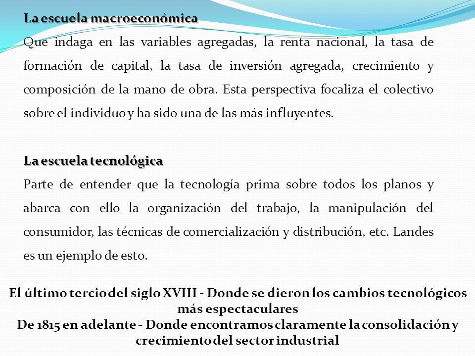 La escuela macroeconómica Que indaga en las variables agregadas, la renta nacional, la tasa de formación de capital, la tasa de inversión agregada, crecimiento y composición de la mano de obra.