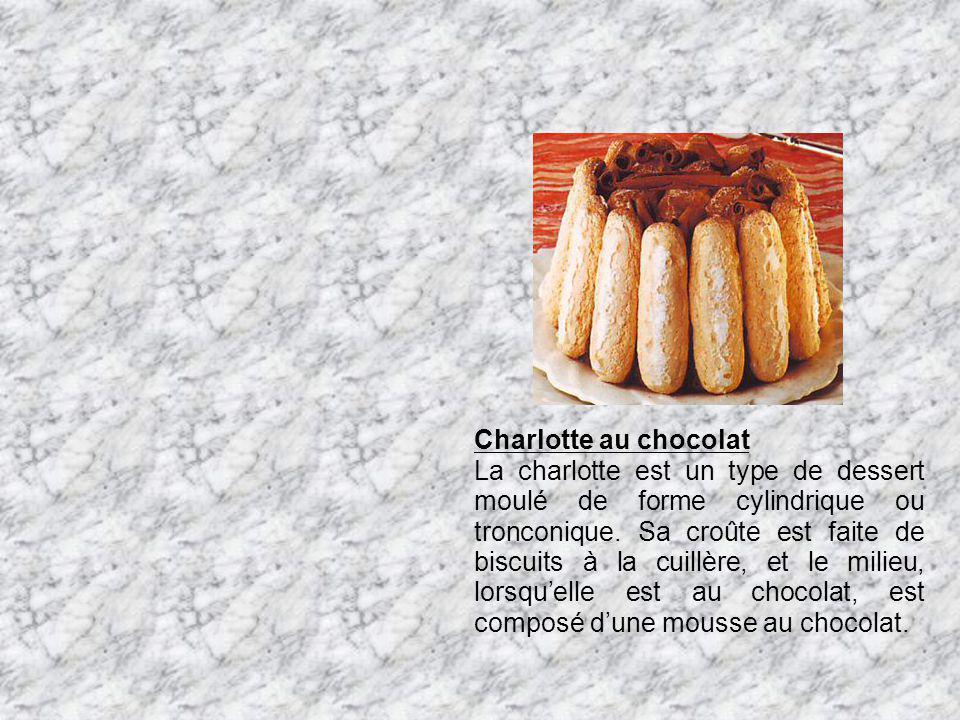 Charlotte au chocolat La charlotte est un type de dessert moulé de forme cylindrique ou tronconique. Sa croûte est faite de biscuits à la cuillère, et