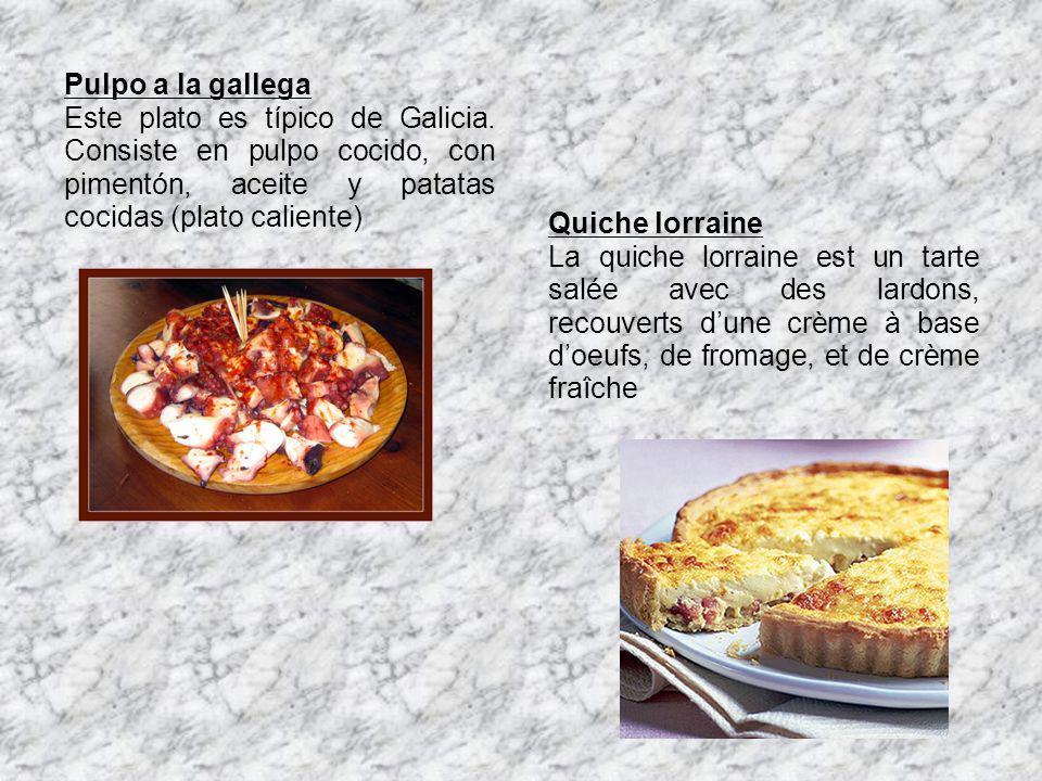 Pulpo a la gallega Este plato es típico de Galicia. Consiste en pulpo cocido, con pimentón, aceite y patatas cocidas (plato caliente) Quiche lorraine