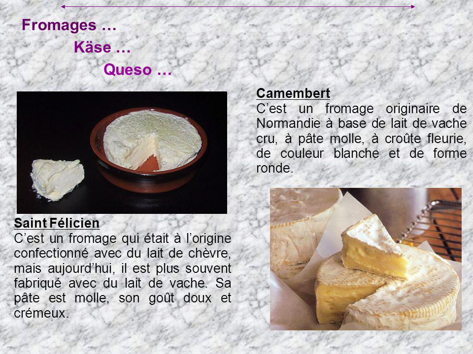 Fromages … Queso … Käse … Camembert Cest un fromage originaire de Normandie à base de lait de vache cru, à pâte molle, à croûte fleurie, de couleur bl