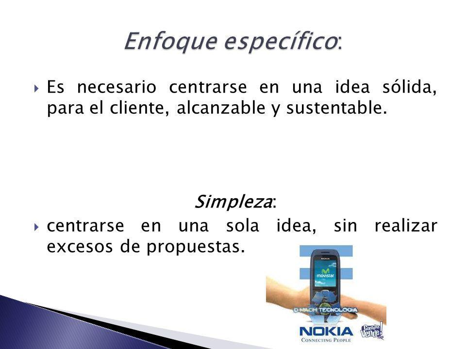 Es necesario centrarse en una idea sólida, para el cliente, alcanzable y sustentable. Simpleza: centrarse en una sola idea, sin realizar excesos de pr