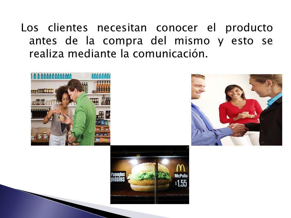 Los clientes necesitan conocer el producto antes de la compra del mismo y esto se realiza mediante la comunicación.