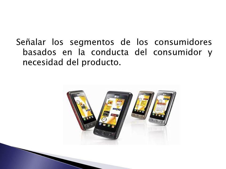 Señalar los segmentos de los consumidores basados en la conducta del consumidor y necesidad del producto.