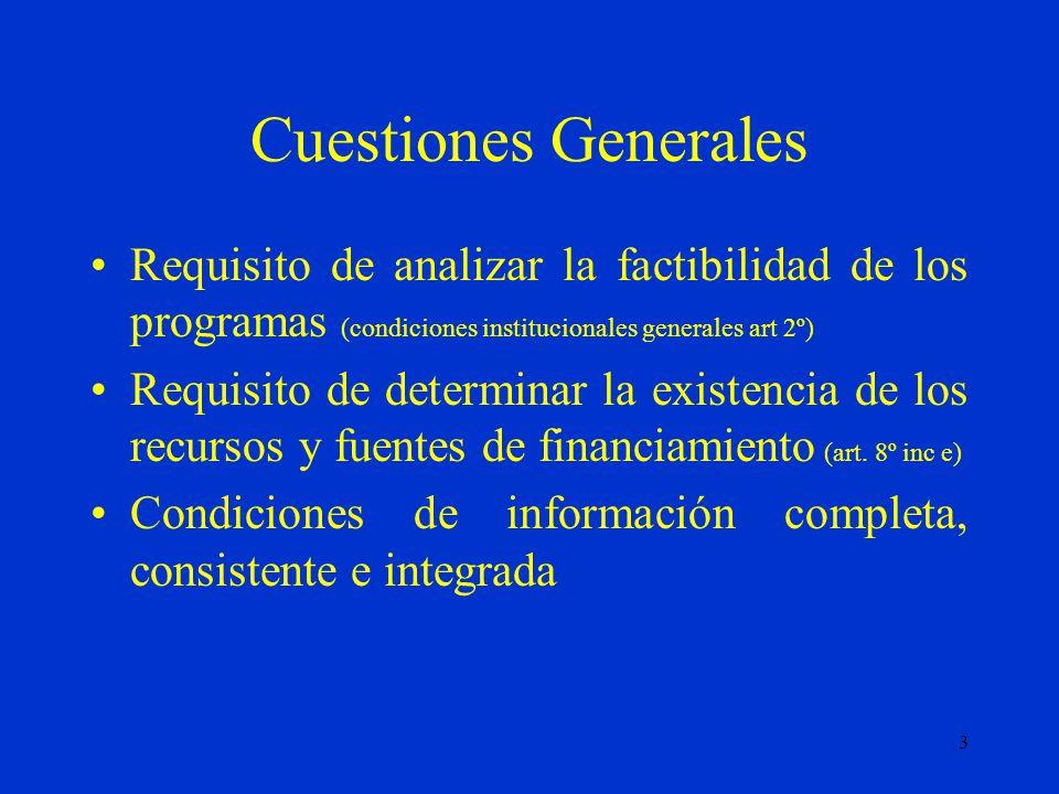 3 Cuestiones Generales Requisito de analizar la factibilidad de los programas (condiciones institucionales generales art 2º) Requisito de determinar la existencia de los recursos y fuentes de financiamiento (art.