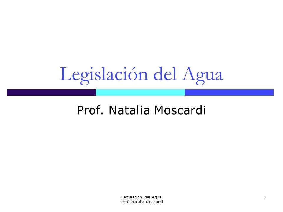 Legislación del Agua Prof. Natalia Moscardi 1 Legislación del Agua Prof. Natalia Moscardi