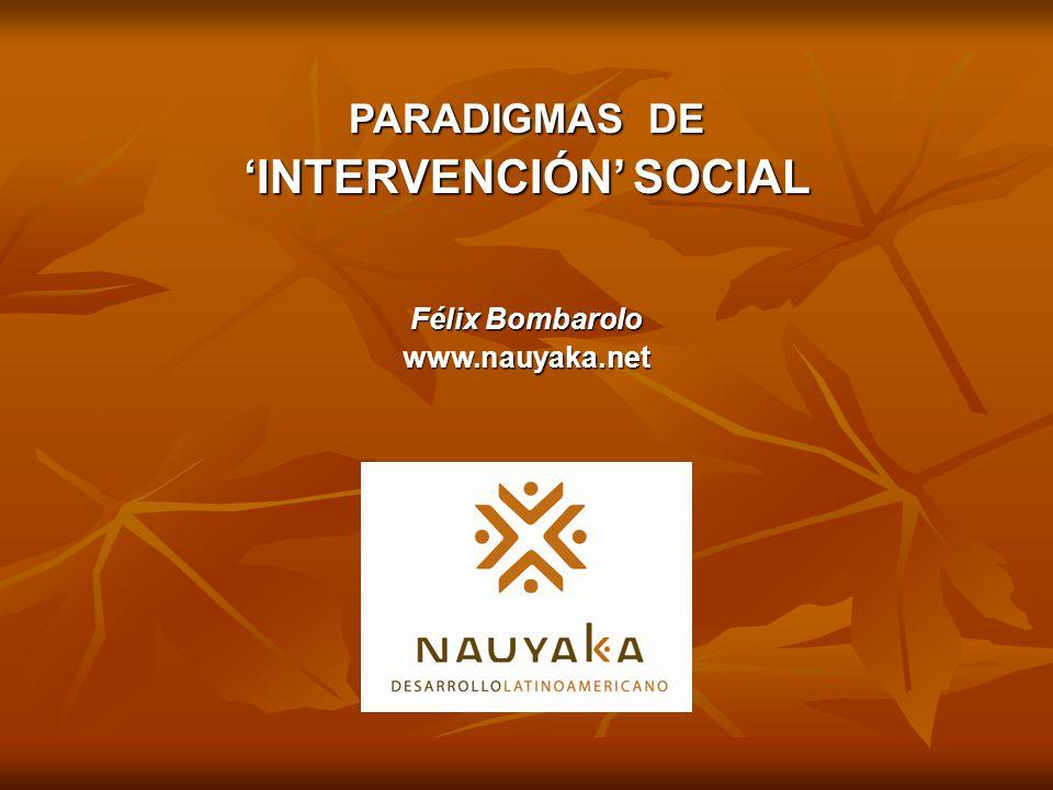 PARADIGMAS DE INTERVENCIÓN SOCIAL Félix Bombarolo www.nauyaka.net