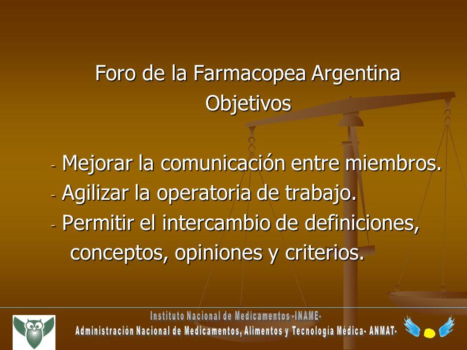 Foro de la Farmacopea Argentina Objetivos - Mejorar la comunicación entre miembros. - Agilizar la operatoria de trabajo. - Permitir el intercambio de