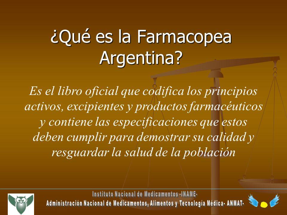 ¿Qué es la Farmacopea Argentina? Es el libro oficial que codifica los principios activos, excipientes y productos farmacéuticos y contiene las especif