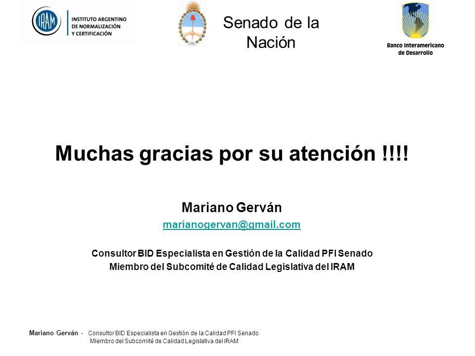Mariano Gerván - Consultor BID Especialista en Gestión de la Calidad PFI Senado Miembro del Subcomité de Calidad Legislativa del IRAM Muchas gracias por su atención !!!.