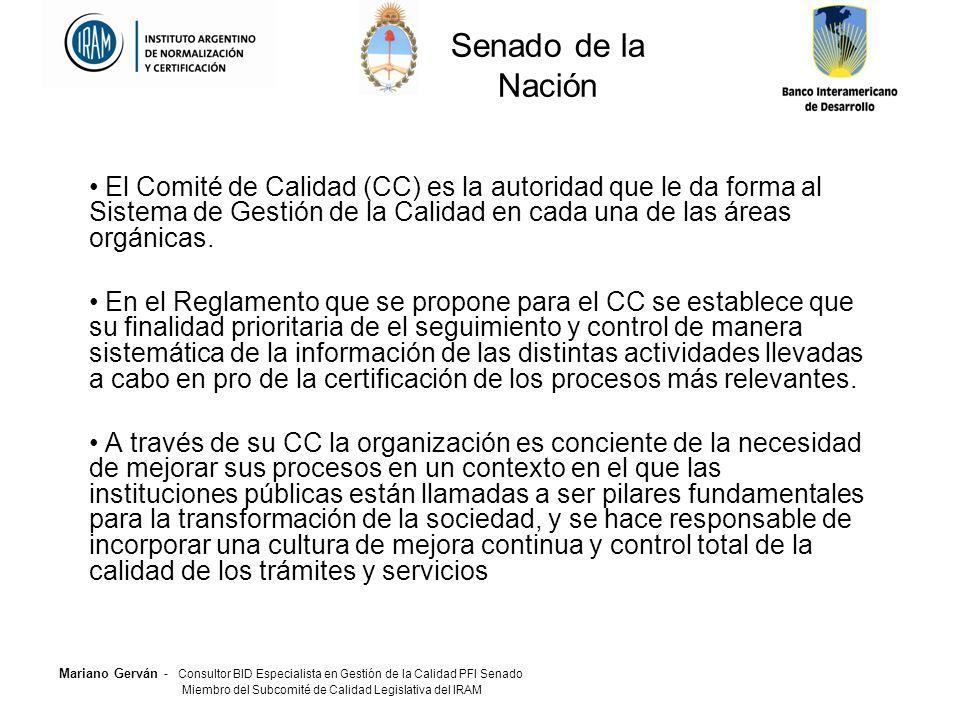 Mariano Gerván - Consultor BID Especialista en Gestión de la Calidad PFI Senado Miembro del Subcomité de Calidad Legislativa del IRAM El Comité de Calidad (CC) es la autoridad que le da forma al Sistema de Gestión de la Calidad en cada una de las áreas orgánicas.