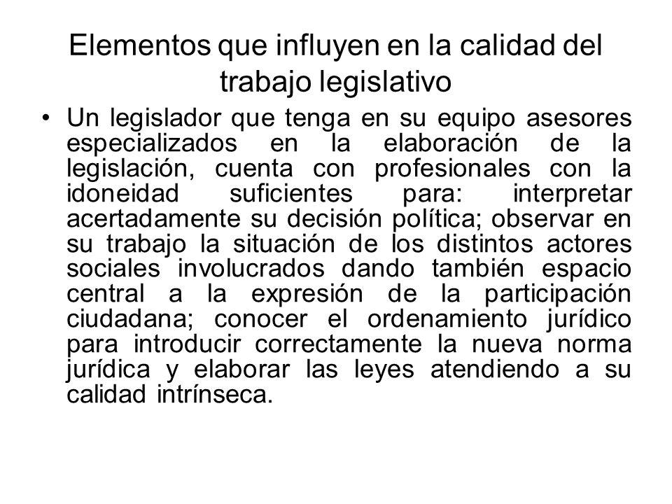 Elementos que influyen en la calidad del trabajo legislativo Un legislador que tenga en su equipo asesores especializados en la elaboración de la legi