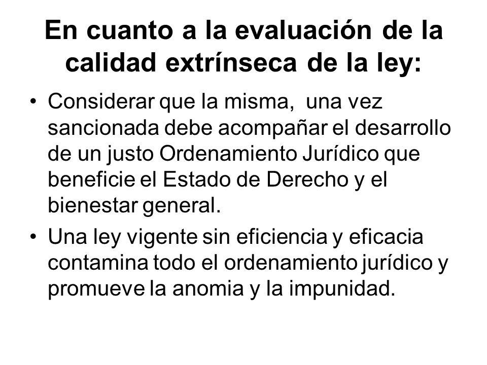 En cuanto a la evaluación de la calidad extrínseca de la ley: Considerar que la misma, una vez sancionada debe acompañar el desarrollo de un justo Ord