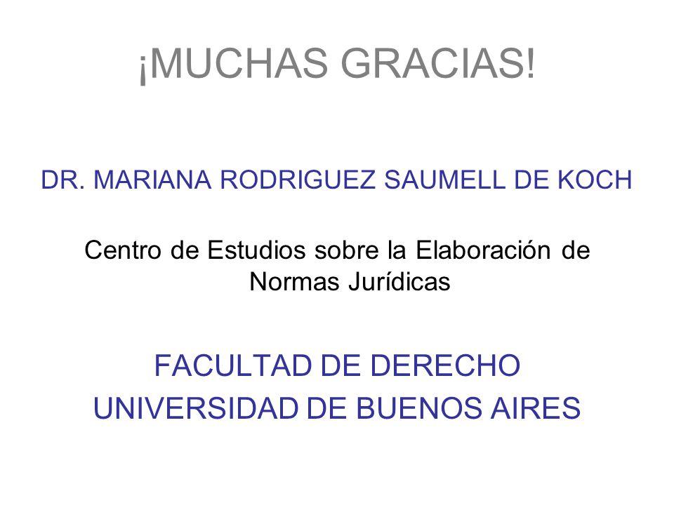 ¡MUCHAS GRACIAS! DR. MARIANA RODRIGUEZ SAUMELL DE KOCH Centro de Estudios sobre la Elaboración de Normas Jurídicas FACULTAD DE DERECHO UNIVERSIDAD DE