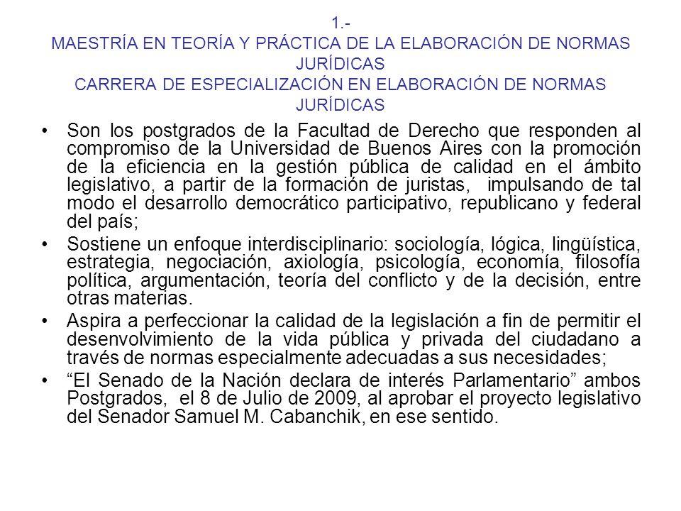 1.- MAESTRÍA EN TEORÍA Y PRÁCTICA DE LA ELABORACIÓN DE NORMAS JURÍDICAS CARRERA DE ESPECIALIZACIÓN EN ELABORACIÓN DE NORMAS JURÍDICAS Son los postgrad