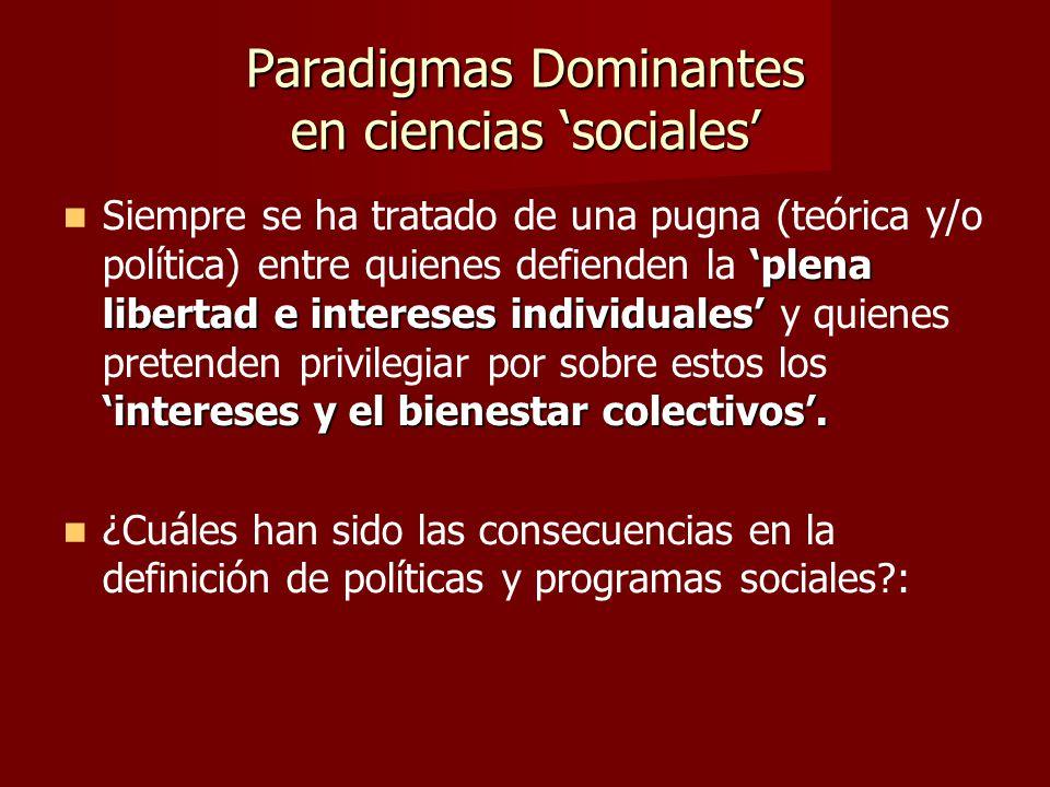 Paradigmas Dominantes en ciencias sociales plena libertad e intereses individuales intereses y el bienestar colectivos.
