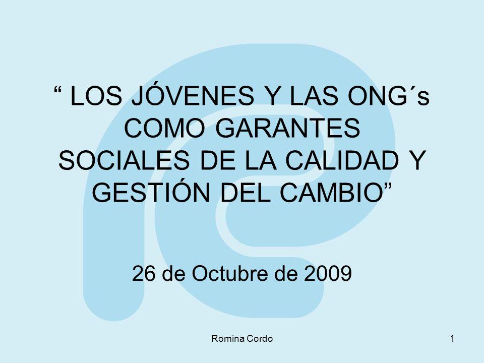 Romina Cordo1 LOS JÓVENES Y LAS ONG´s COMO GARANTES SOCIALES DE LA CALIDAD Y GESTIÓN DEL CAMBIO 26 de Octubre de 2009