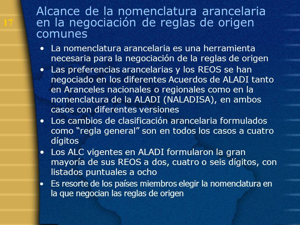 17 Alcance de la nomenclatura arancelaria en la negociación de reglas de origen comunes La nomenclatura arancelaria es una herramienta necesaria para