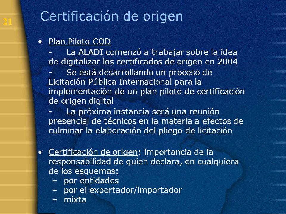 21 Certificación de origen Plan Piloto COD -La ALADI comenzó a trabajar sobre la idea de digitalizar los certificados de origen en 2004 -Se está desar