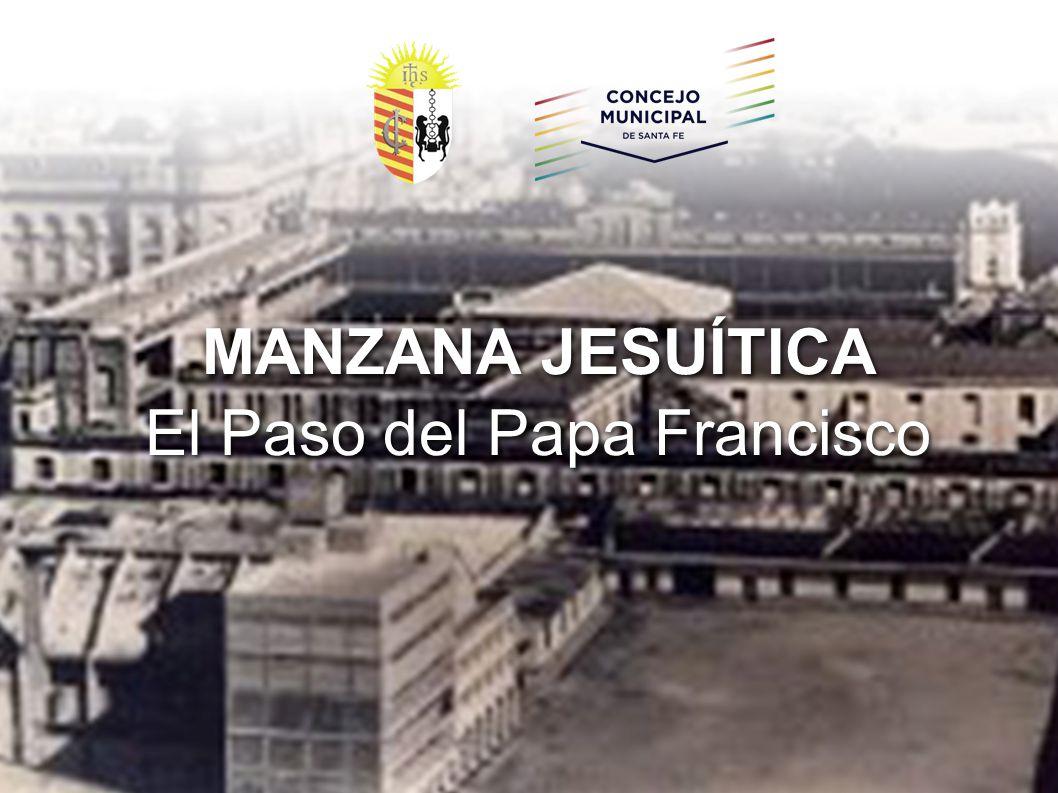 MANZANA JESUÍTICA El Paso del Papa Francisco MANZANA JESUÍTICA El Paso del Papa Francisco