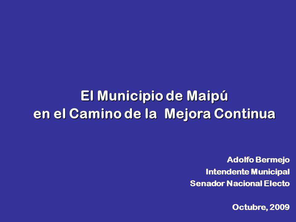 El Municipio de Maipú en el Camino de la Mejora Continua Adolfo Bermejo Intendente Municipal Senador Nacional Electo Octubre, 2009
